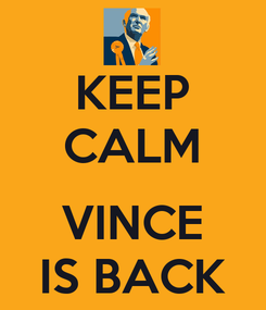Poster: KEEP CALM  VINCE IS BACK