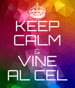 Poster: KEEP CALM & VINE AL CEL