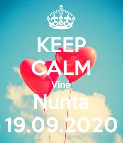 Poster: KEEP CALM Vine Nunta 19.09.2020