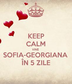 Poster: KEEP CALM VINE  SOFIA-GEORGIANA  ÎN 5 ZILE