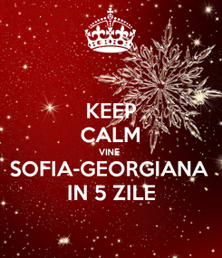 Poster: KEEP CALM VINE  SOFIA-GEORGIANA  IN 5 ZILE