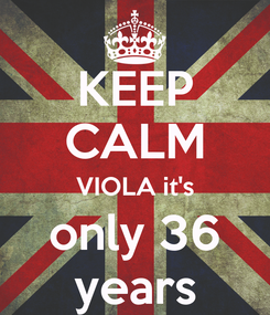 Poster: KEEP CALM VIOLA it's only 36 years