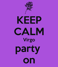 Poster: KEEP CALM Virgo party  on