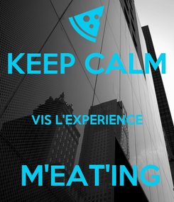 Poster: KEEP CALM  VIS L'EXPERIENCE   M'EAT'ING