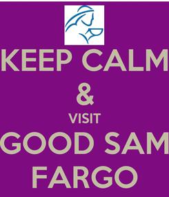 Poster: KEEP CALM & VISIT GOOD SAM FARGO
