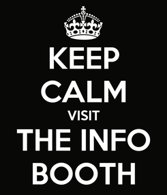 Poster: KEEP CALM VISIT THE INFO BOOTH