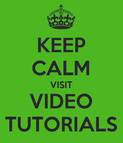 Poster: KEEP CALM VISIT VIDEO TUTORIALS