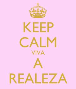 Poster: KEEP CALM VIVA A REALEZA