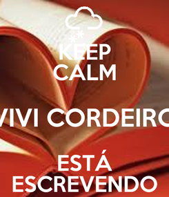 Poster: KEEP CALM VIVI CORDEIRO ESTÁ ESCREVENDO