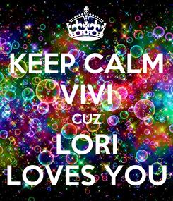 Poster: KEEP CALM VIVI CUZ LORI LOVES YOU