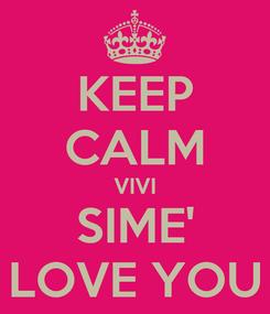 Poster: KEEP CALM VIVI SIME' LOVE YOU