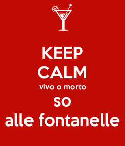 Poster: KEEP CALM vivo o morto so alle fontanelle