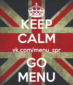 Poster: KEEP CALM vk.com/menu_spr GO MENU