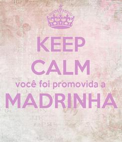 Poster: KEEP CALM você foi promovida a MADRINHA