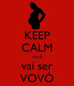Poster: KEEP CALM você vai ser VOVÓ