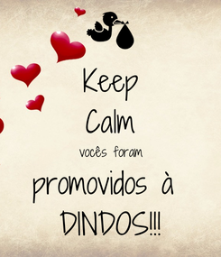 Poster: Keep Calm vocês foram promovidos à  DINDOS!!!
