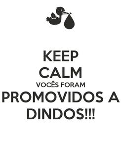 Poster: KEEP CALM VOCÊS FORAM PROMOVIDOS A DINDOS!!!