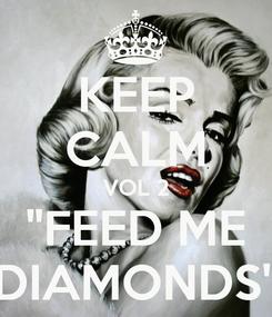 "Poster: KEEP CALM VOL 2 ""FEED ME DIAMONDS"""