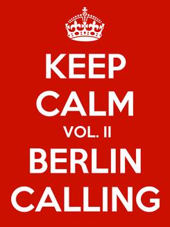 Poster: KEEP CALM  VOL. II BERLIN CALLING