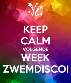 Poster: KEEP CALM VOLGENDE WEEK ZWEMDISCO!