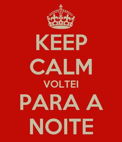 Poster: KEEP CALM VOLTEI PARA A NOITE
