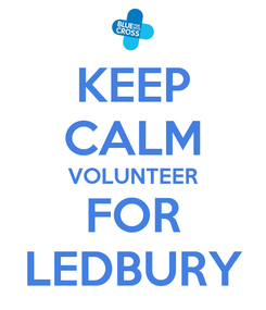 Poster: KEEP CALM VOLUNTEER FOR LEDBURY
