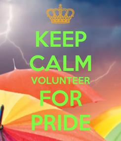 Poster: KEEP CALM VOLUNTEER FOR PRIDE