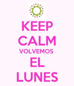 Poster: KEEP CALM VOLVEMOS  EL LUNES