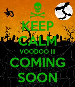 Poster: KEEP CALM VOODOO III COMING SOON