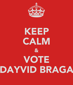 Poster: KEEP CALM & VOTE DAYVID BRAGA