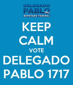 Poster: KEEP CALM VOTE DELEGADO PABLO 1717
