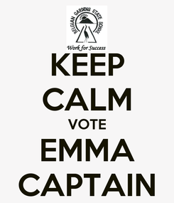 Poster: KEEP CALM VOTE EMMA CAPTAIN