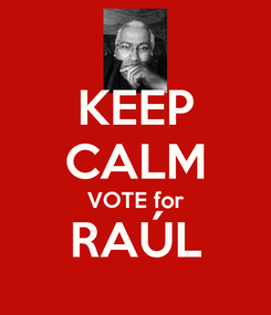 Poster: KEEP CALM VOTE for RAÚL
