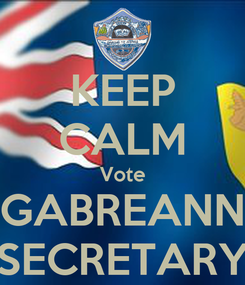 Poster: KEEP CALM Vote GABREANN SECRETARY