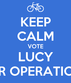 Poster: KEEP CALM VOTE LUCY FOR OPERATIONS