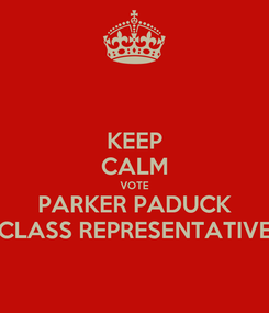 Poster: KEEP CALM VOTE PARKER PADUCK CLASS REPRESENTATIVE