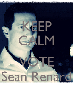 Poster: KEEP CALM  VOTE Sean Renard