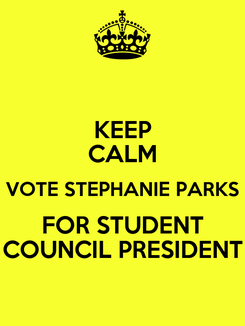 Poster: KEEP CALM VOTE STEPHANIE PARKS FOR STUDENT COUNCIL PRESIDENT