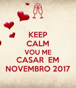 Poster: KEEP CALM VOU ME CASAR  EM NOVEMBRO 2017