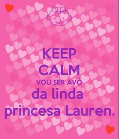 Poster: KEEP CALM VOU SER AVÓ  da linda  princesa Lauren.