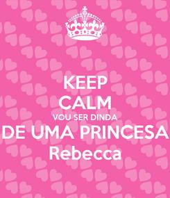 Poster: KEEP CALM VOU SER DINDA DE UMA PRINCESA Rebecca
