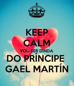 Poster: KEEP CALM VOU SER DINDA DO PRÍNCIPE   GAEL MARTÍN