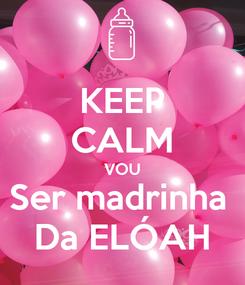 Poster: KEEP CALM VOU Ser madrinha  Da ELÓAH