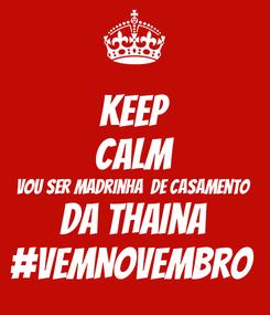 Poster: KEEP CALM Vou ser madrinha  de casamento  Da Thaina #vemNovembro