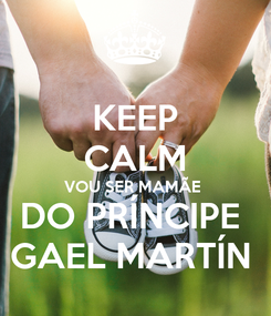 Poster: KEEP CALM VOU SER MAMÃE  DO PRÍNCIPE  GAEL MARTÍN