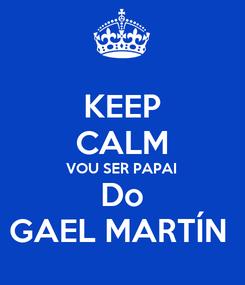 Poster: KEEP CALM VOU SER PAPAI Do GAEL MARTÍN