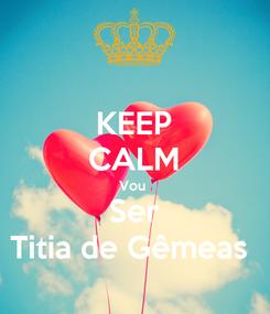 Poster: KEEP CALM Vou  Ser Titia de Gêmeas