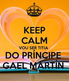 Poster: KEEP CALM VOU SER TITIA  DO PRÍNCIPE  GAEL MARTÍN