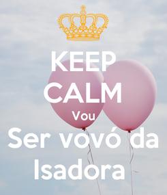 Poster: KEEP CALM Vou Ser vovó da Isadora
