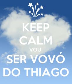 Poster: KEEP CALM VOU  SER VOVÓ DO THIAGO
